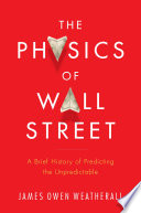"""""""The Physics of Wall Street: A Brief History of Predicting the Unpredictable"""" by James Owen Weatherall"""