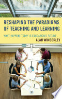 Reshaping the paradigms of teaching and learning : what happens today is education's future