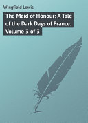 The Maid of Honour: A Tale of the Dark Days of France. Volume 3 of 3 [Pdf/ePub] eBook