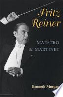 Fritz Reiner  Maestro and Martinet
