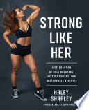 """Strong Like Her: A Celebration of Rule Breakers, History Makers, and Unstoppable Athletes"" by Haley Shapley, Sophy Holland"