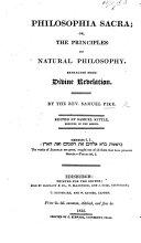Philosophia Sacra  Or  The Principles of Natural Philosophy