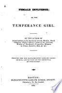 Female Influence  Or  The Temperance Girl