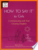 How To Say It (R) To Girls  : Communicating with Your Growing Daughter