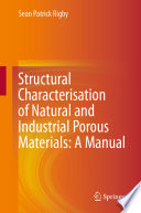 Structural Characterisation of Natural and Industrial Porous Materials  A Manual