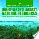 The Amazon Rainforest : One of Earth's Largest Natural Resources | Children's Books about Forests Grade 4 | Children's Environment & Ecology Books