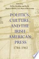 Politics Culture And The Irish American Press