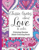 Classic Quotes about Love to Color: Adult Coloring Book