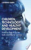 Children, Technology and Healthy Development