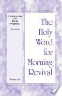 The Holy Word For Morning Revival Crystallization Study Of The Minor Prophets Vol 1