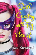 link to Don't cosplay with my heart in the TCC library catalog
