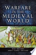 """Warfare in the Medieval World"" by Brian Todd Carey, Joshua Allfree, John Cairns"