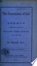 The Uncertainty of Life   A sermon  on 2 Sam  xix  34  occasioned by the death of W  F  Butler  etc