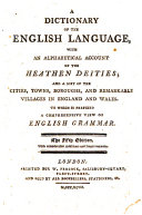 A Dictionary of the English Language, with an Alphabetical Account of the Heathen Deities ... to which is Prefixed a Comprehensive View of the English Grammar ebook