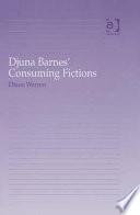 Djuna Barnes Consuming Fictions