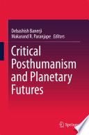 """Critical Posthumanism and Planetary Futures"" by Debashish Banerji, Makarand R. Paranjape"