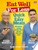 """Eat Well for Less: Quick and Easy Meals"" by Jo Scarratt-Jones, Gregg Wallace, Chris Bavin"