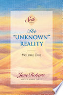 """""""The """"Unknown"""" Reality: Volume One: A Seth Book in Two Volumes"""" by Jane Roberts, Robert F. Butts"""