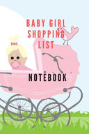 Pregnant with Baby Girl Shopping List Notebook for Your Planning of Baby Clothes and to be Ready to Welcome Your New Child