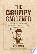 """The Grumpy Gardener: An A to Z Guide from the Country's Most Irritable Green Thumb"" by Steve Bender, The Editors of Southern Living"