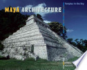 Maya Architecture  : Temples in the Sky