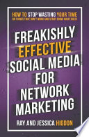Freakishly Effective Social Media for Network Marketing