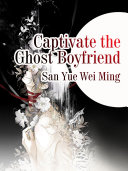 Captivate the Ghost Boyfriend