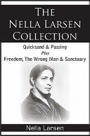 The Nella Larsen Collection  Quicksand  Passing  Freedom  the Wrong Man  Sanctuary
