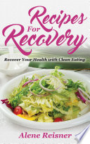 Recipes For Recovery  Recover Your Health with Clean Eating Book