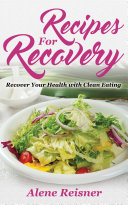 Recipes For Recovery  Recover Your Health with Clean Eating