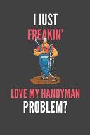 I Just Freakin  Love My Handyman