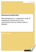 Risk Management A Comparative Study Of Regulations And Practices In One Conventional And One Islamic Bank In Pakistan