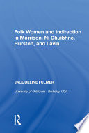 Read Online Folk Women and Indirection in Morrison, N?huibhne, Hurston, and Lavin Epub