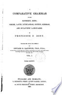 A Comparative Grammar of the Sanskrit, Zend, Greek, Latin, Lithuanian, Gothic, German, and Sclavonic Languages by Professor F. Bopp