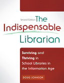 Indispensable Librarian, The: Surviving and Thriving in School Libraries in the Information Age