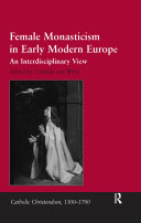 Female Monasticism in Early Modern Europe: An ...