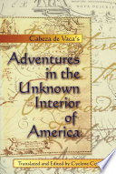 """Cabeza de Vaca's Adventures in the Unknown Interior of America"" by Cyclone Covey, Alvar Núñez Cabeza de Vaca, Alvar Núñez Cabeza de Vaca, Cyclone Covey, William T. Pilkington"