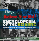 Ripley s Believe it Or Not  Encyclopedia of the Bizarre  Amazing  Strange  Inexplicable  Weird  and All True