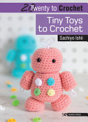 20 to Crochet  Tiny Toys to Crochet
