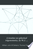 A Treatise On Spherical Trigonometry By W J M Clelland And T Preston