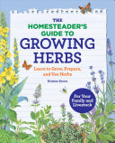 The Homesteader s Guide to Growing Herbs