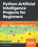 Python Artificial Intelligence Projects for Beginners