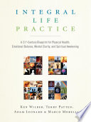 """Integral Life Practice: A 21st-Century Blueprint for Physical Health, Emotional Balance, Mental Clarity, and Spiritual Awakening"" by Ken Wilber, Terry Patten, Adam Leonard, Marco Morelli"