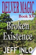 Read Online Delver Magic Book XV: Broken Existence For Free