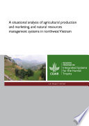 A Situational Analysis Of Agricultural Production And Marketing And Natural Resources Management Systems In Northwest Vietnam