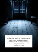 In the Secret Theatre of Home  Wilkie Collins  Sensation Narrative  and Nineteenth Century Psychology