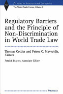 Regulatory Barriers and the Principle of Non discrimination in World Trade Law