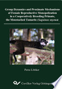 Group Dynamics and Proximate Mechanisms of Female Reproductive Monopolization in a Cooperatively Breeding Primate, the Moustached Tamarin (Sanguinus mystax)
