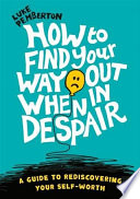 How to Find Your Way Out When In Despair