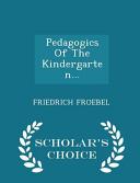Pedagogics of the Kindergarten      Scholar s Choice Edition Book